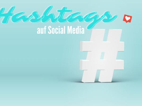 Reichweiten-Boost mit den richtigen Hashtags